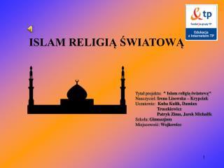 ISLAM RELIGIĄ ŚWIATOWĄ