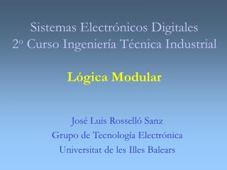 Sistemas Electrónicos Digitales  2 o  Curso Ingeniería  T écnica Industrial  Lógica Modular