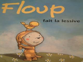 Aujourd'hui,  Floup  fait  la lessive . Il ____ fait. (1)