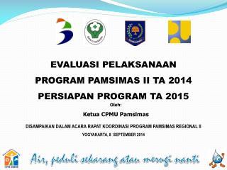EVALUASI PELAKSANAAN PROGRAM  PAMSIMAS II TA  2014 PERSIAPAN  PROGRAM TA  2015