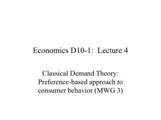 Economics D10-1:  Lecture 4
