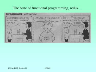 The bane of functional programming, redux...