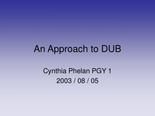 An Approach to DUB