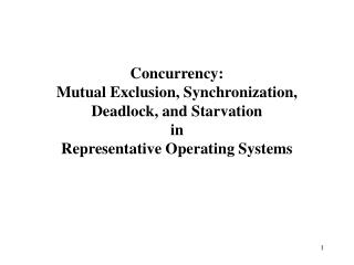 Concurrency:  Mutual Exclusion, Synchronization, Deadlock, and Starvation  in  Representative Operating Systems