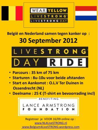 Registreer  je   VOOR 16/09  online op : NL4LiveSTRONG.nl