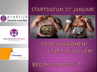 Stop aankomen!                     Start Afvallen!      Begin aan Big fit!