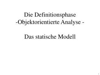 Die Definitionsphase -Objektorientierte Analyse - Das statische Modell
