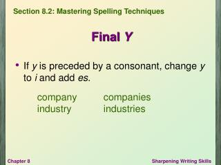 If  y  is preceded by a consonant, change  y  to  i  and add  es .
