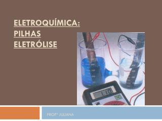 Eletroquímica : PILHAS Eletrólise