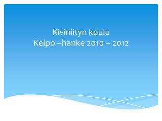 Kiviniityn koulu  Kelpo –hanke 2010 – 2012