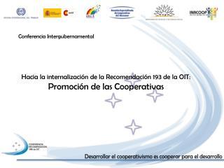 Hacia la internalización de la Recomendación 193 de la OIT:  Promoción de las Cooperativas