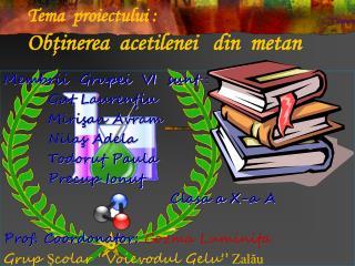 Tema  proiectului  : Obţinerea  acetilenei   din  metan