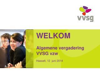 WELKOM Algemene vergadering VVSG vzw