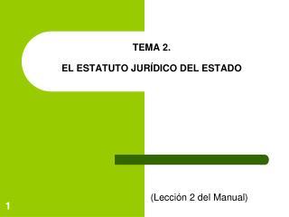 TEMA 2.  EL ESTATUTO JURÍDICO DEL ESTADO