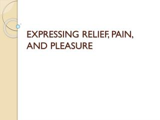 EXPRESSING RELIEF, PAIN, AND PLEASURE