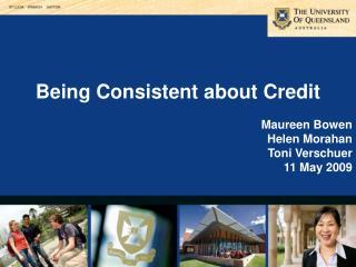 Being Consistent about Credit Maureen Bowen Helen Morahan Toni Verschuer 11 May 2009