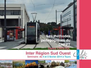 Inter R�gion Sud Ouest S�minaire   du  4 et 5 f�vrier 2014 � Tours