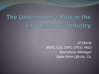 The Underwriter s Role in the Life Insurance Industry