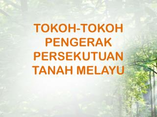 TOKOH-TOKOH PENGERAK PERSEKUTUAN TANAH MELAYU