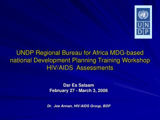 Dar Es Salaam February 27 - March 3, 2006 Dr.  Joe Annan, HIV/AIDS Group, BDP