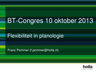 BT-Congres 10 oktober 2013 Flexibiliteit in planologie