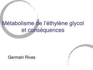 Métabolisme de l'éthylène glycol et conséquences
