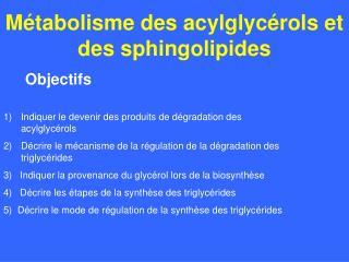 Métabolisme des acylglycérols et des sphingolipides