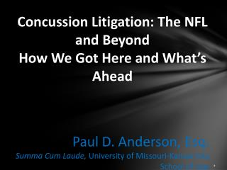 Concussion Litigation: The NFL and Beyond How We Got Here and What's Ahead Paul D. Anderson, Esq.