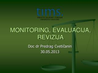 MONITORING ,  EVALUACIJA , REVIZIJA