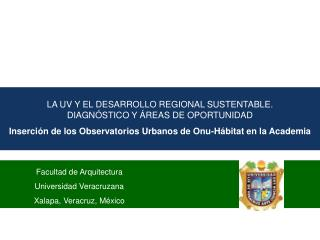 Facultad de Arquitectura Universidad Veracruzana Xalapa, Veracruz, México