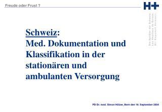 Schweiz : Med. Dokumentation und Klassifikation in der stationären und ambulanten Versorgung