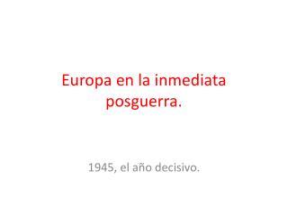 Europa en la inmediata posguerra.