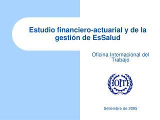 Estudio financiero-actuarial y de la gestión de EsSalud