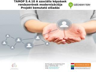 TÁMOP 5.4.10 A szociális képzések  rendszerének modernizációja  Projekt bemutató előadás