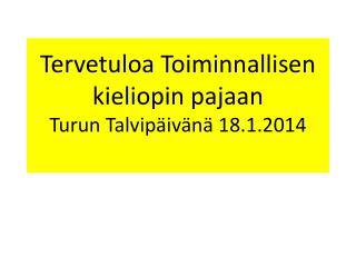 Tervetuloa Toiminnallisen kieliopin pajaan Turun Talvip�iv�n� 18.1.2014