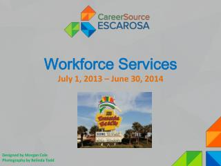 Workforce Services  July 1, 2013 – June 30, 2014