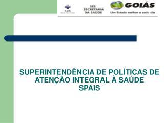SUPERINTENDÊNCIA DE POLÍTICAS DE ATENÇÃO INTEGRAL À SAÚDE SPAIS