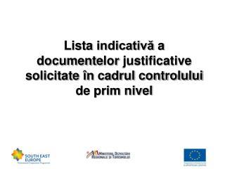 Lista  indicativă  a  documente lor  justificative solicitate în cadrul controlului de prim nivel