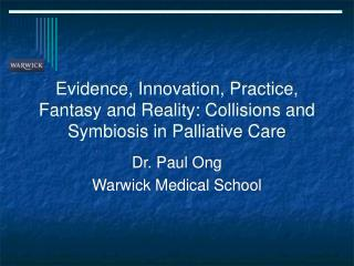 Evidence, Innovation, Practice, Fantasy and Reality: Collisions and Symbiosis in Palliative Care