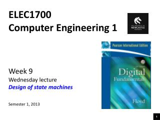 ELEC1700 Computer Engineering 1 Week 9 Wednesday lecture Design of state machines Semester 1, 2013