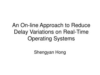 An On-line Approach to Reduce Delay Variations on Real-Time Operating Systems