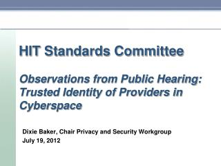 Dixie  Baker , Chair Privacy and Security Workgroup July 19, 2012