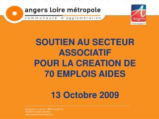 SOUTIEN AU SECTEUR ASSOCIATIF POUR LA CREATION DE 70 EMPLOIS AIDES 13 Octobre 2009