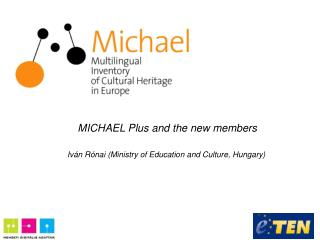 MICHAEL Plus and the new members Iv á n R ó nai (Ministry of Education and Culture, Hungary)