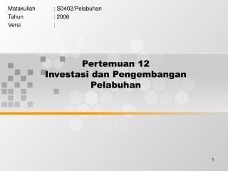 Pertemuan 12 Investasi dan Pengembangan Pelabuhan