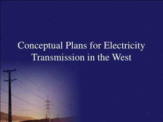 Conceptual Plans for Electricity Transmission in the West