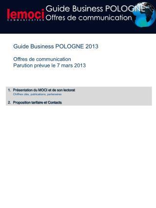 Guide Business POLOGNE 2013 Offres de communication Parution prévue le 7 mars 2013