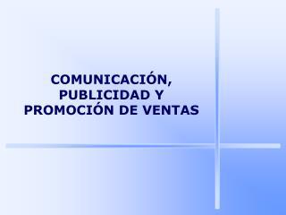 COMUNICACI�N, PUBLICIDAD Y PROMOCI�N DE VENTAS