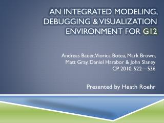 An integrated modeling, debugging & visualization environment for  g12