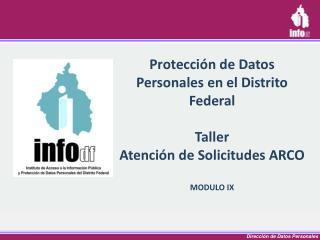 Protección  de Datos Personales en el Distrito  Federal Taller  Atención de Solicitudes ARCO